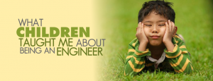Children taught me about being an engineer