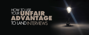Get Interviews Using Your Unfair Advantage
